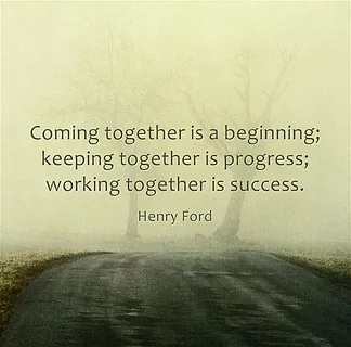 "Depicts a road with trees covered in fog with quoted text ""Coming together is a beginning; keeping together is progress; working together is success."" Henry Ford"